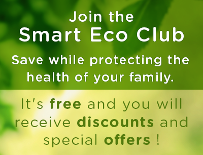 Join the Smart Eco Club Save money and protect your family's health. It's free and you will get discounts and special offers!